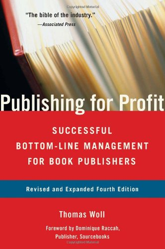Publishing for Profit: Successful Bottom-Line Management...