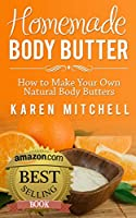 Body Butter: Homemade Body Butter Recipes - 30 DIY Body Butter Recipes for Soft and Luxurious Skin (English Edition)