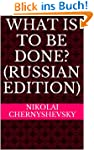 What Is to Be Done? (Russian Edition)...
