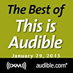 The Best of This Is Audible, January 29, 2013 | Kim Alexander