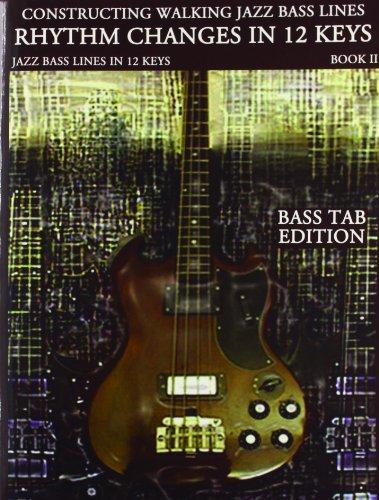 Constructing Walking Jazz Bass Lines Bk II - Rhythm changes in 12 keys -Bass Tab Edition: Walking Bass Lines - Jazz walk