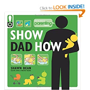Show Dad How (Parenting Magazine): The Brand-New Dad's Guide to Baby's First Year [Paperback]