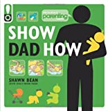 Shawn Bean Show Dad How (Parenting Magazine): The Brand-New Dad's Guide to Baby's First Year