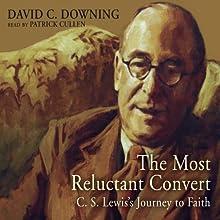 The Most Reluctant Convert: C. S. Lewis's Journey to Faith | Livre audio Auteur(s) : David C. Downing Narrateur(s) : Patrick Cullen