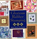 img - for Glorious Rubber Stamping Ideas, Tips & Techniques book / textbook / text book