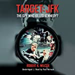 Target: JFK: The Spy Who Killed Kennedy? | Robert K. Wilcox