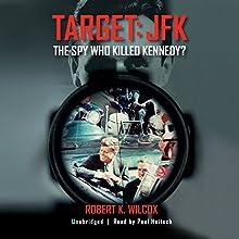 Target: JFK: The Spy Who Killed Kennedy?   Livre audio Auteur(s) : Robert K. Wilcox Narrateur(s) : Paul Heitsch