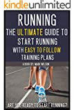 Running: The ultimate guide to start running with easy to follow training plans for beginners (running for beginners, running books, marathon training, ... training, 3k training, 5 and 10k training)