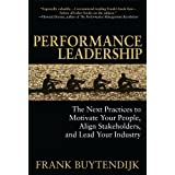 Performance Leadership: The Next Practices to Motivate Your People, Align Stakeholders, and Lead Your Industryby Frank Buytendijk