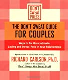 The Don't Sweat Guide for Couples: Ways to Be More Intimate, Loving and Stress-Free in Your Relationship (Don't Sweat Guides)
