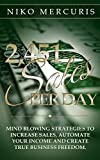 2,451 Sales Per Day: Mind Blowing Strategies to Increase Sales, Automate Your Income and Create True Business Freedom