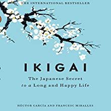 Ikigai: The Japanese Secret to a Long and Happy Life Audiobook by Héctor García, Francesc Miralles Narrated by Walter Dixon