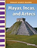 Mayas, Incas, and Aztecs: World Cultures Through Time (Primary Source Readers)