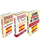 Spanish: Box Set - The Complete Crash Course to Learning Spanish 300% FASTER - Includes Beginner's Course, Phrasebook & Useful Spanish Expressions