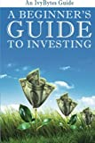 A Beginner s Guide to Investing: How to Grow Your Money the Smart and Easy Way