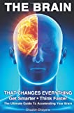 THE BRAIN That Changes Everything: The Ultimate Guide To Accelerating Your Brain Reviews