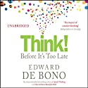 Think! Before It's Too Late (       UNABRIDGED) by Edward De Bono Narrated by Nicholas Bell