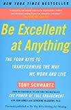 Be Excellent at Anything: The Four Keys To Transforming the Way We Work and Live by Tony Schwartz, Jean Gomes, Catherine McCarthy (2011) Paperback