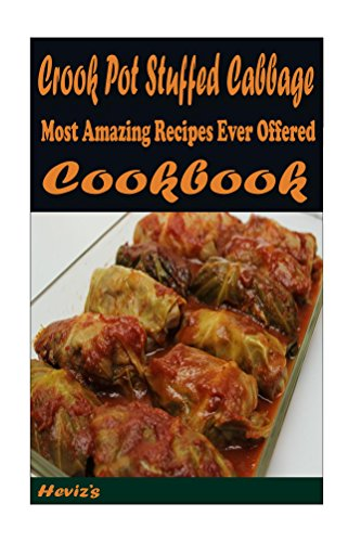 Crook Pot Stuffed Cabbage: 101 Delicious, Nutritious, Low Budget, Mouth watering Cookbook by Heviz's