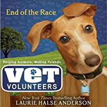 End of the Race: Vet Volunteers (       UNABRIDGED) by Laurie Halse Anderson Narrated by Elizabeth Evans