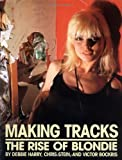 Making Tracks: The Rise Of Blondie (0306808587) by Harry, Debbie
