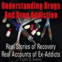 Understanding Drugs and Drug Addiction: Treatment to Recovery and Real Accounts of Ex-Addicts, Volume 1 (       UNABRIDGED) by Taylor S. Jensen Narrated by Claton Butcher
