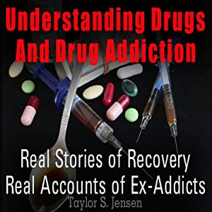 Understanding Drugs and Drug Addiction: Treatment to Recovery and Real Accounts of Ex-Addicts, Volume 1 | [Taylor S. Jensen]