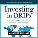 Investing in DRIPs: Using Dividend Reinvestment Plans to Achieve Financial Freedom Audiobook by Alan Kerrman Narrated by Dave Garner
