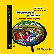 Menace à Arras (La Section Orion enquête) | Livre audio Auteur(s) : Gaylord Kemp Narrateur(s) : Nathalie Becker