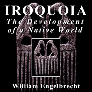 Iroquoia: The Development of a Native World Audiobook