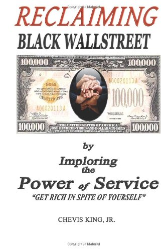Reclaiming Black Wallstreet  By Imploring the Power of Service - Get Rich In Spite of Yourself098499307X