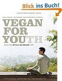 Vegan for Youth. Die Attila Hildmann Tri�t. Schlanker, ges�nder und messbar j�nger in 60 Tagen