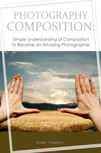 Photography Composition: Simple Understanding of Composition to Become an Amazing Photographer