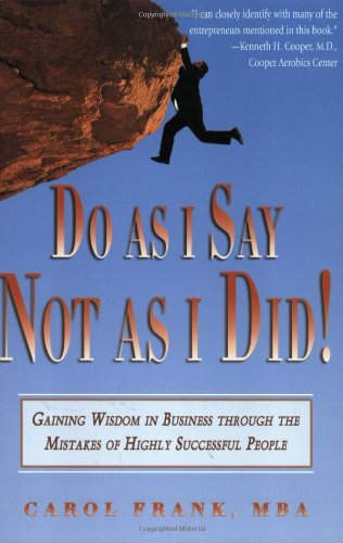 Do As I Say, Not As I Did!: Gaining Wisdom In Business Through The Mistakes Of Highly Successful People