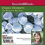 The Modern Scholar: Unseen Diversity: The World of Bacteria | Betsey Dexter Dyer