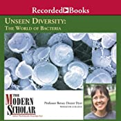 The Modern Scholar: Unseen Diversity: The World of Bacteria | [Betsey Dexter Dyer]