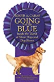 Going for the Blue: Inside the World of Show Dogs and Dog Shows (0446678058) by Caras, Roger A.