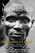 King Leopold's Ghost: A story of greed, terror and heroism: Amazon.co.uk: Adam Hochschild: Books