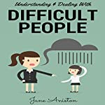 Difficult People: Understanding & Dealing with Difficult People, Bullying & Emotional Abuse at Home & in the Workplace | Jane Aniston