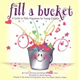 Fill a Bucket: A Guide to Daily Happiness for Young Children ~ Kathy Martin