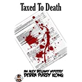 Taxed To Death (Alex Bellamy Mysteries) ~ Debra Purdy Kong