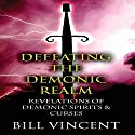 Defeating the Demonic Realm: Revelations of Demonic Spirits & Curses (       UNABRIDGED) by Bill Vincent Narrated by Kevin Charles