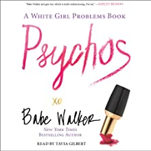 Psychos: A White Girl Problems Book (       UNABRIDGED) by Babe Walker Narrated by Tavia Gilbert