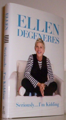 Seriously...I'm Kidding: Ellen DeGeneres: 9780446585026