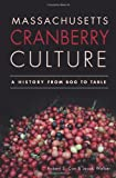 img - for Massachusetts Cranberry Culture:: A History from Bog to Table (American Palate) book / textbook / text book