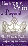 How to Win a Pageant: The Ultimate Guide to Capturing the Crown