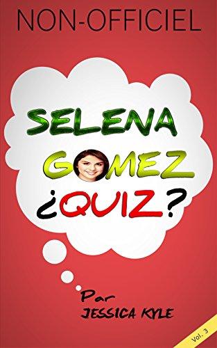 Couverture du livre Selena Gomez QUIZ - Le Quiz Interactif Qui Sépare Les Selenators de Simples Fans. Volume 3 (Selena Gomez QUIZ!)