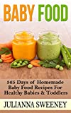Baby Food:  365 Days of Homemade Baby Food Recipes For Healthy Babies & Toddlers (Organic, Homemade, Natural, Healthy Recipes)