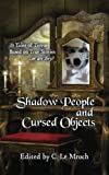 img - for Shadow People and Cursed Objects: 13 Tales of Terror Based on True Stories...or are they? book / textbook / text book