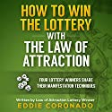 How to Win the Lottery with the Law of Attraction: Four Lottery Winners Share Their Manifestation Techniques Hörbuch von Eddie Coronado Gesprochen von: Russell Stamets
